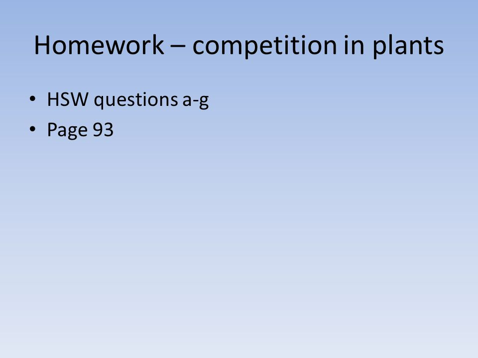 Homework – competition in plants HSW questions a-g Page 93