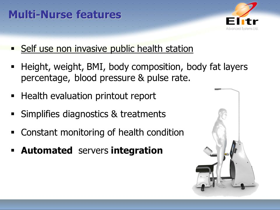  Self use non invasive public health station  Height, weight, BMI, body composition, body fat layers percentage, blood pressure & pulse rate.