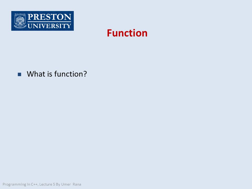Function n What is function? Programming In C++, Lecture 5 By Umer Rana