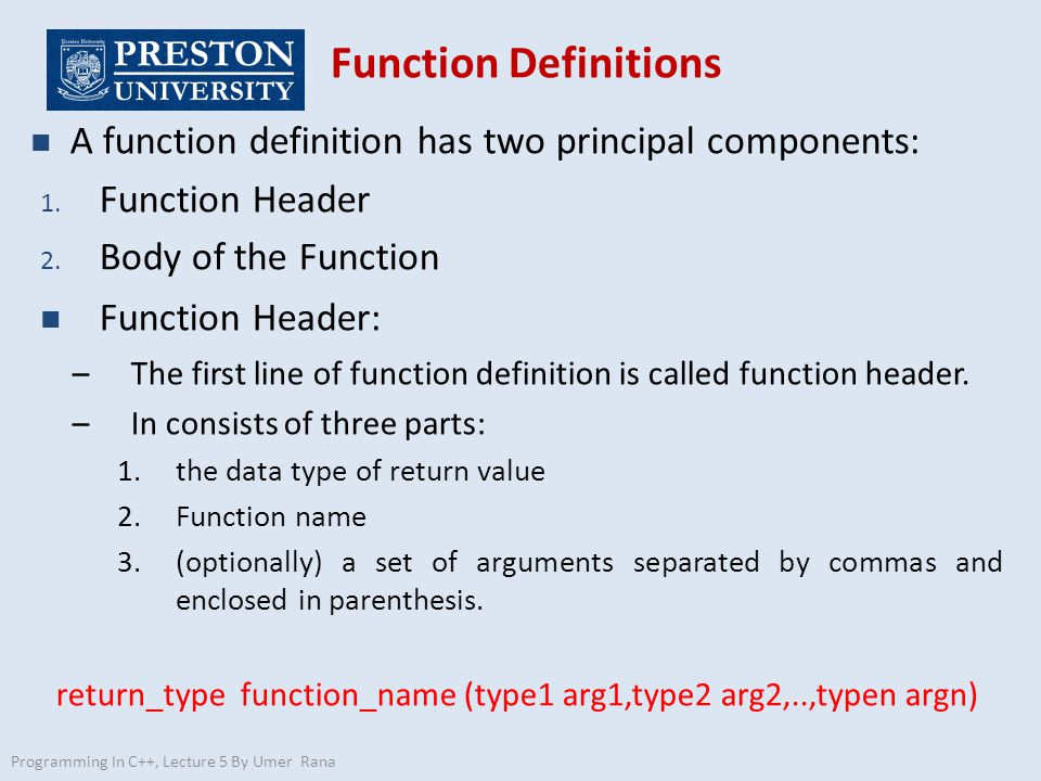 Function Definitions n A function definition has two principal components: 1.