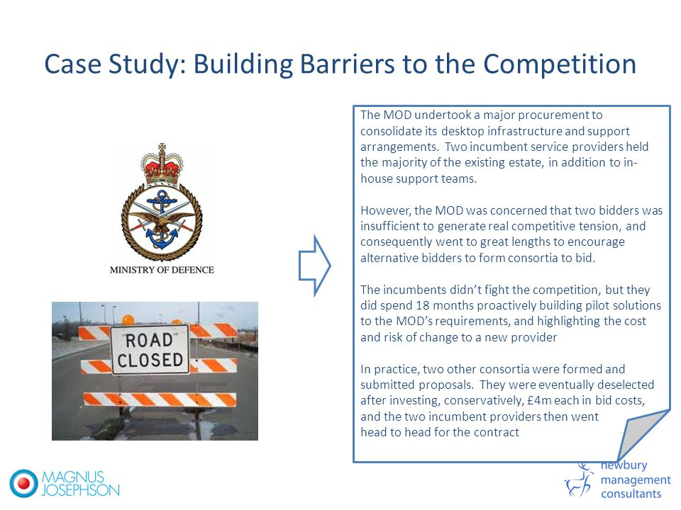 Case Study: Building Barriers to the Competition The MOD undertook a major procurement to consolidate its desktop infrastructure and support arrangements.