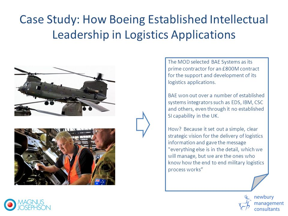 Case Study: How Boeing Established Intellectual Leadership in Logistics Applications The MOD selected BAE Systems as its prime contractor for an £800M contract for the support and development of its logistics applications.