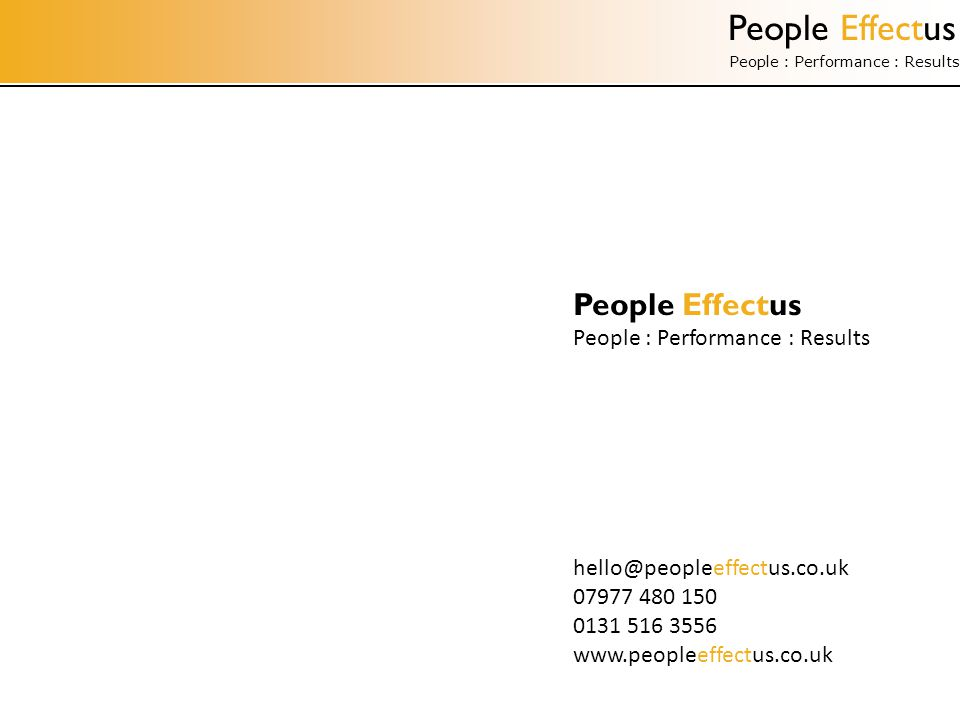 People Effectus People : Performance : Results People Effectus People : Performance : Results hello@peopleeffectus.co.uk 07977 480 150 0131 516 3556 www.peopleeffectus.co.uk