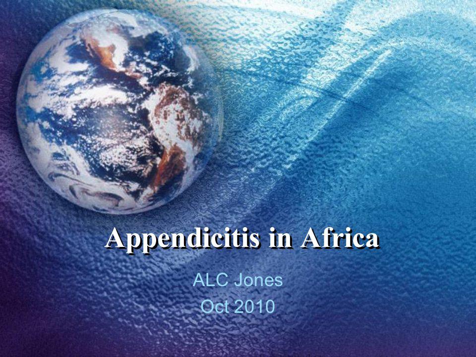 Appendicitis in Africa ALC Jones Oct 2010