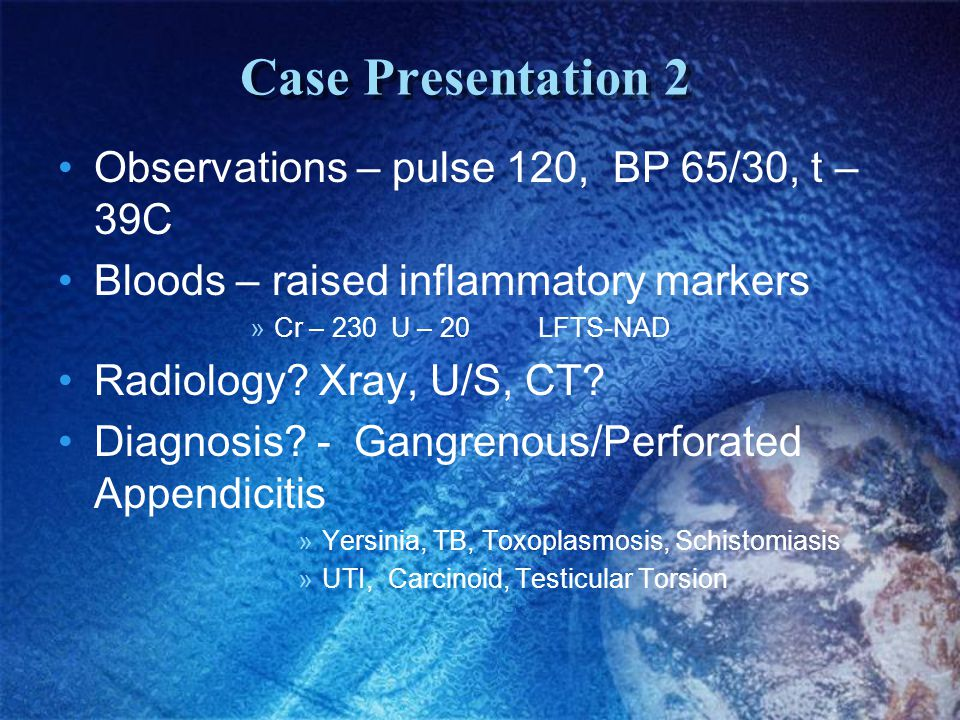 Case Presentation 2 Observations – pulse 120, BP 65/30, t – 39C Bloods – raised inflammatory markers »Cr – 230 U – 20LFTS-NAD Radiology.