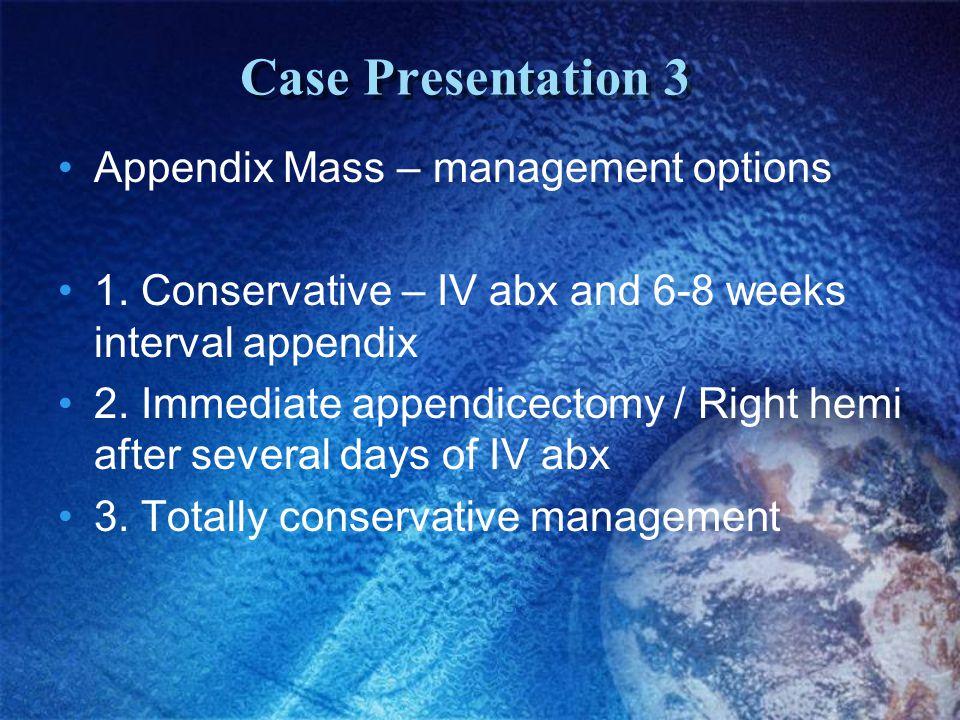 Case Presentation 3 Appendix Mass – management options 1.