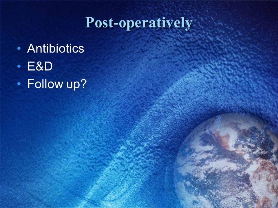 Post-operatively Antibiotics E&D Follow up