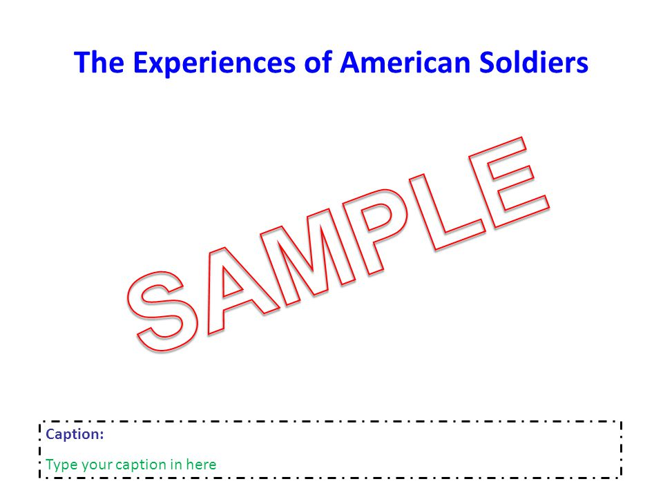 The Experiences of American Soldiers Caption: Type your caption in here