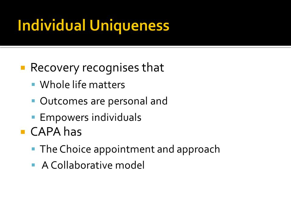  Recovery recognises that  Whole life matters  Outcomes are personal and  Empowers individuals  CAPA has  The Choice appointment and approach 