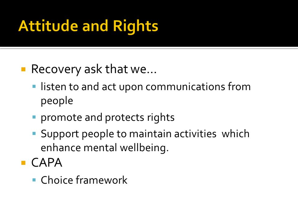  Recovery ask that we…  listen to and act upon communications from people  promote and protects rights  Support people to maintain activities whic