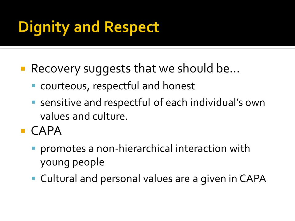  Recovery suggests that we should be…  courteous, respectful and honest  sensitive and respectful of each individual's own values and culture.  CA