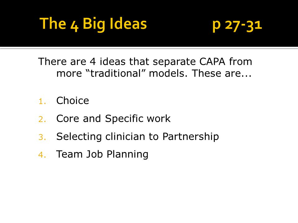 "There are 4 ideas that separate CAPA from more ""traditional"" models. These are... 1. Choice 2. Core and Specific work 3. Selecting clinician to Partne"