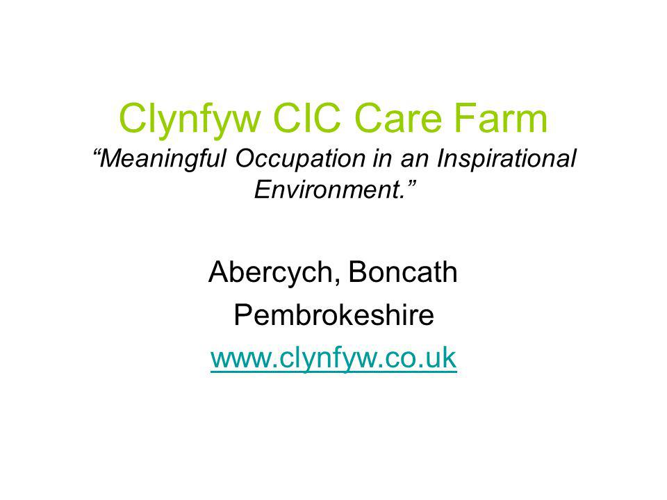 """Clynfyw CIC Care Farm """"Meaningful Occupation in an Inspirational Environment."""" Abercych, Boncath Pembrokeshire www.clynfyw.co.uk"""