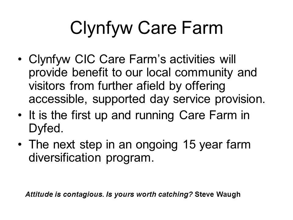 Clynfyw Care Farm Clynfyw CIC Care Farm's activities will provide benefit to our local community and visitors from further afield by offering accessib