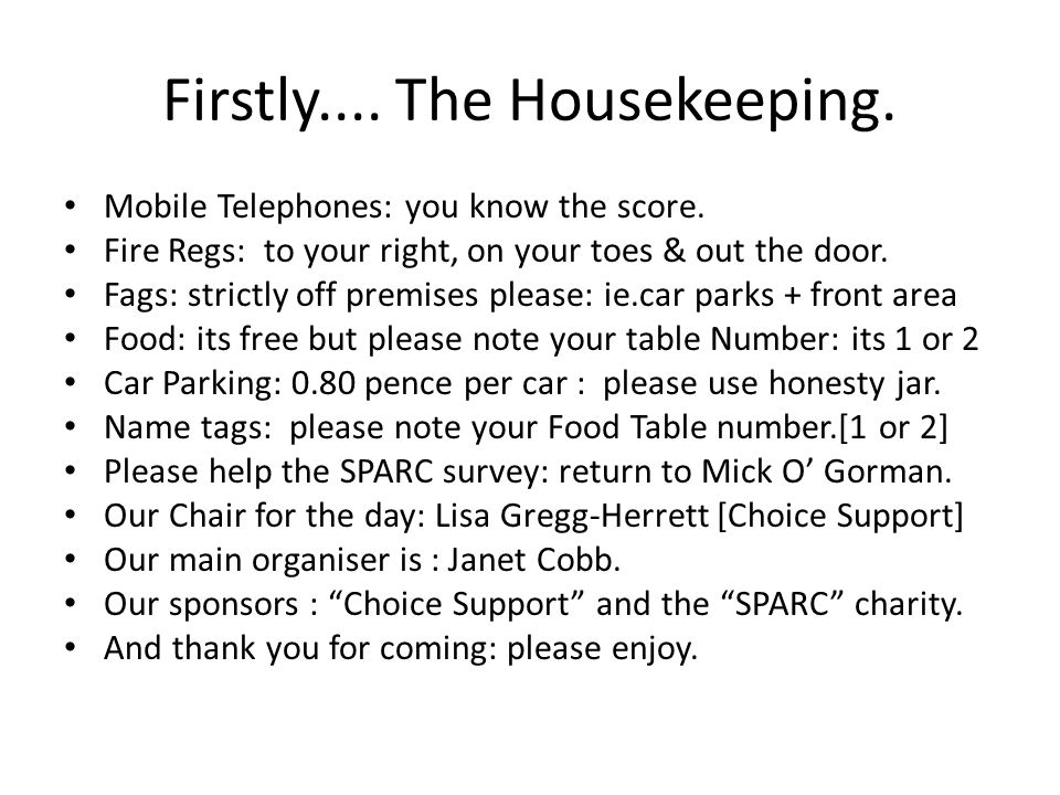 Firstly.... The Housekeeping. Mobile Telephones: you know the score. Fire Regs: to your right, on your toes & out the door. Fags: strictly off premise