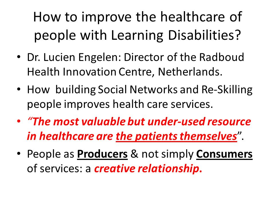 How to improve the healthcare of people with Learning Disabilities? Dr. Lucien Engelen: Director of the Radboud Health Innovation Centre, Netherlands.