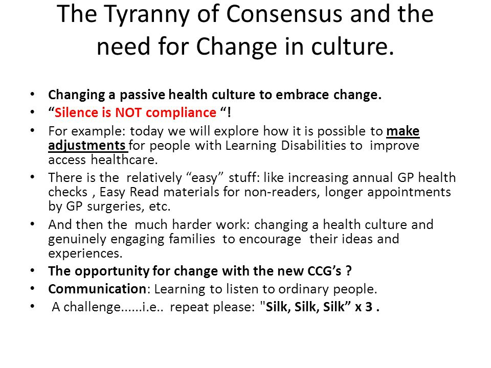 The Tyranny of Consensus and the need for Change in culture.