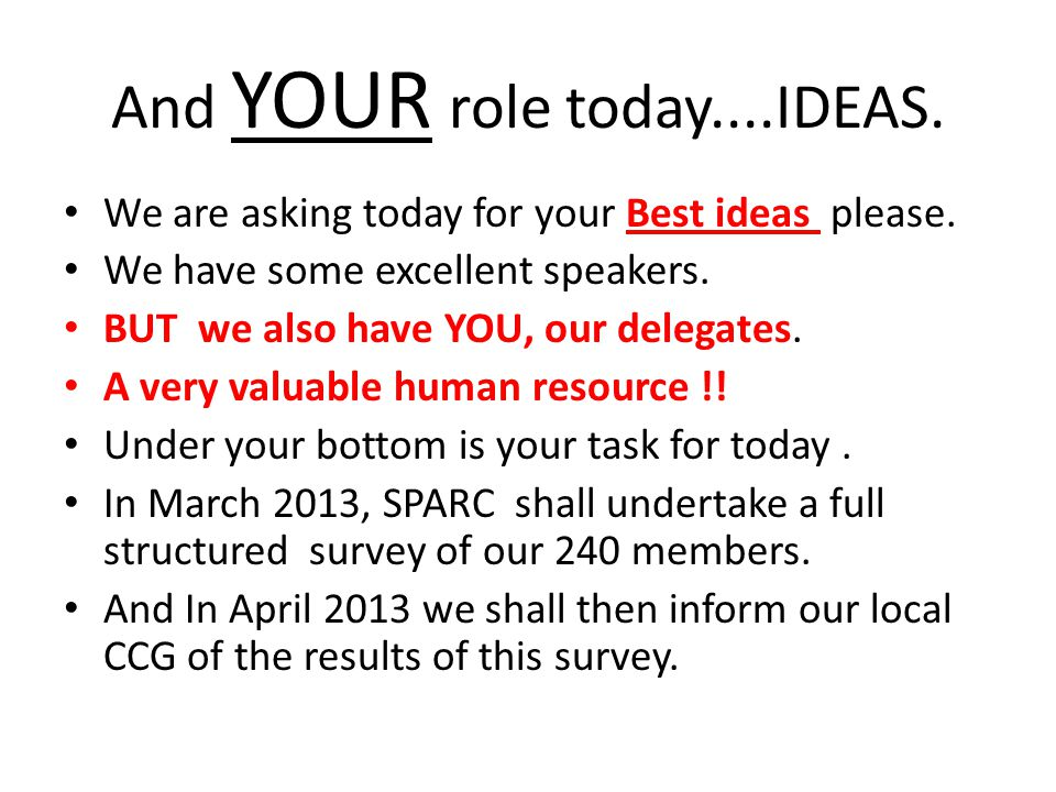 And YOUR role today....IDEAS. We are asking today for your Best ideas please.