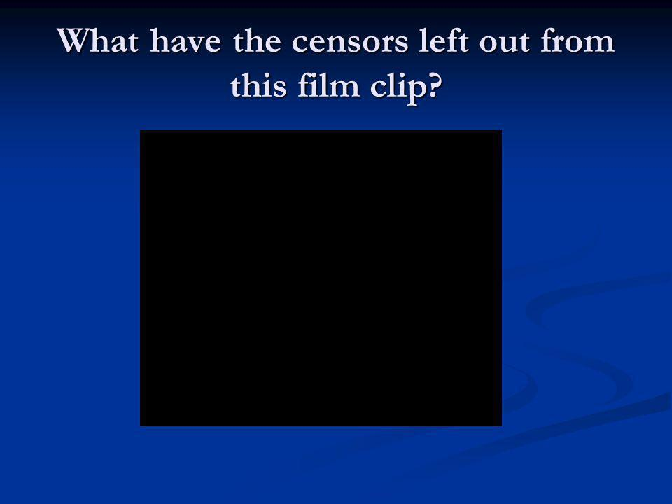 What have the censors left out from this film clip?