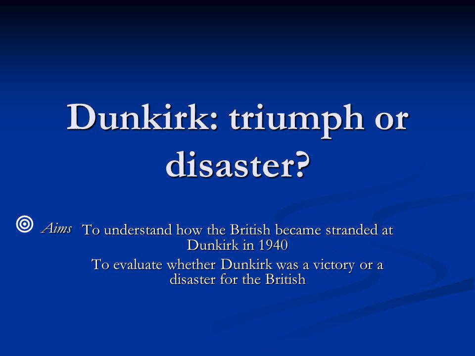Dunkirk: triumph or disaster.