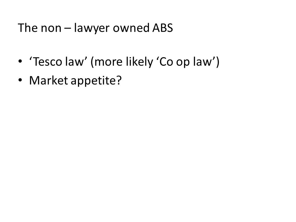 The non – lawyer owned ABS 'Tesco law' (more likely 'Co op law') Market appetite