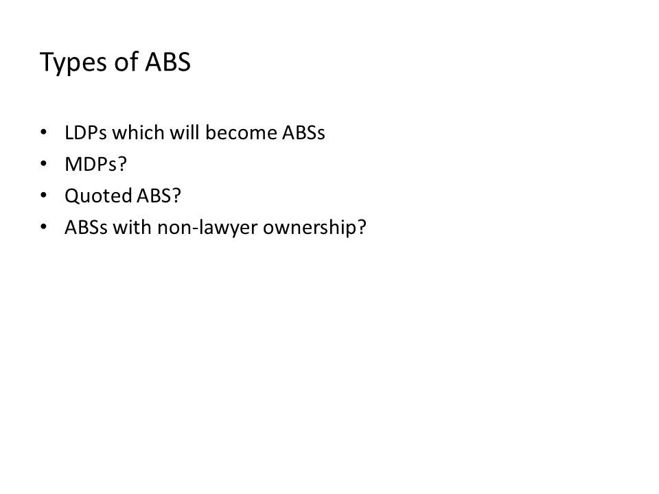 Types of ABS LDPs which will become ABSs MDPs Quoted ABS ABSs with non-lawyer ownership