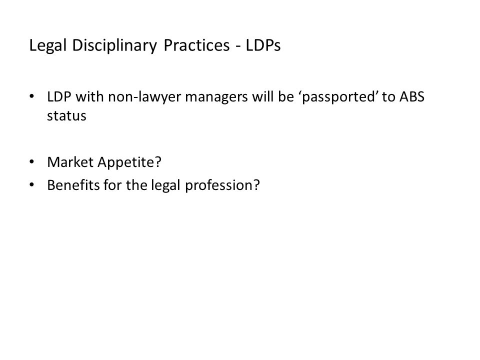 Legal Disciplinary Practices - LDPs LDP with non-lawyer managers will be 'passported' to ABS status Market Appetite.