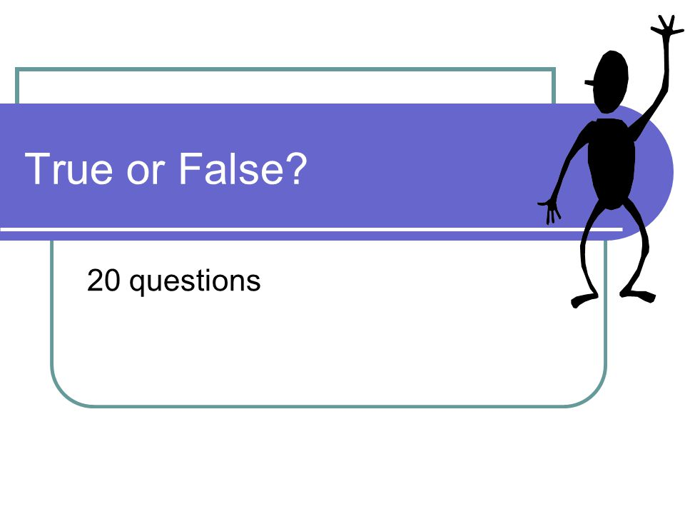 True or False 20 questions