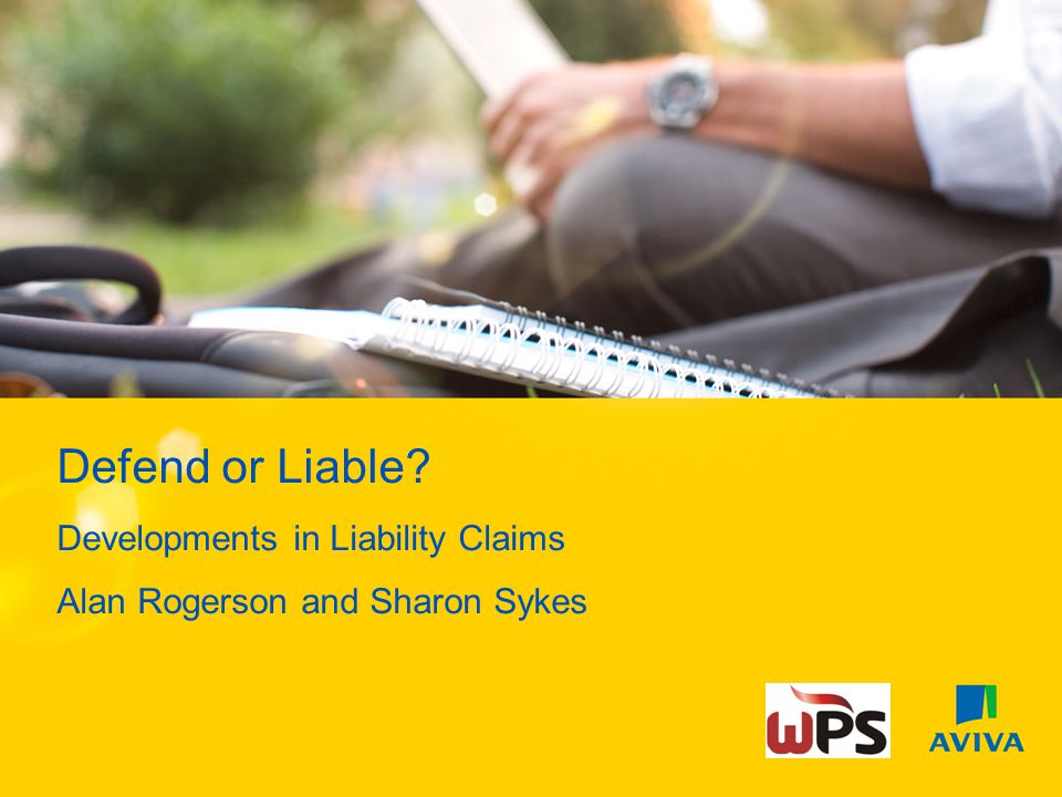 Defend or Liable? Developments in Liability Claims Alan Rogerson and Sharon Sykes