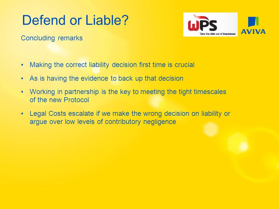 Defend or Liable? Concluding remarks Making the correct liability decision first time is crucial As is having the evidence to back up that decision Wo