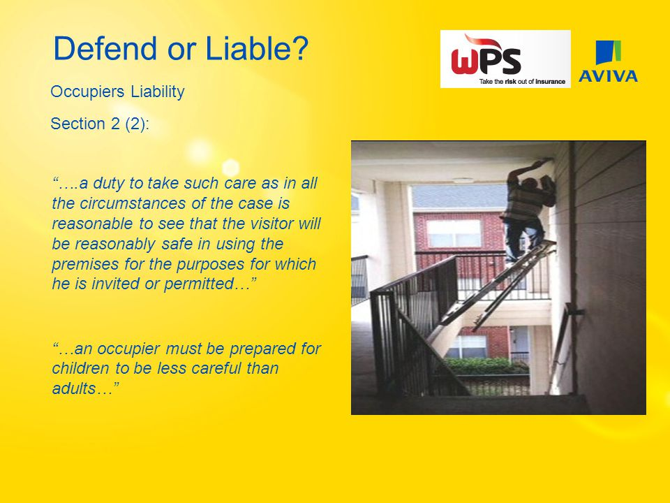 "Defend or Liable? Occupiers Liability Section 2 (2): ""….a duty to take such care as in all the circumstances of the case is reasonable to see that the"