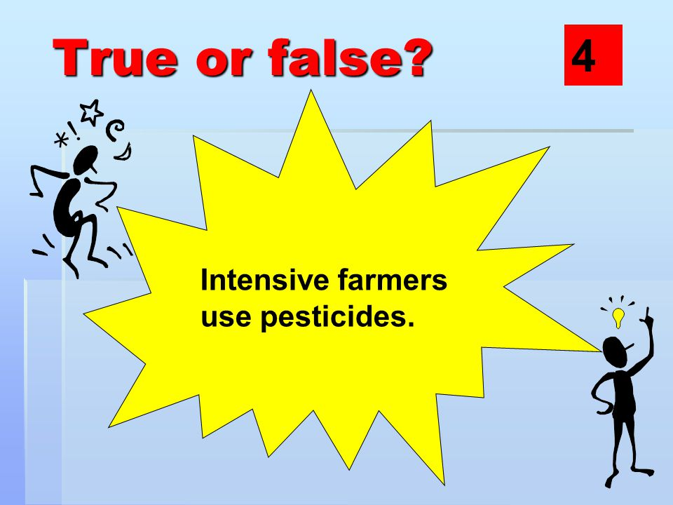True or false Intensive farmers use pesticides. 4