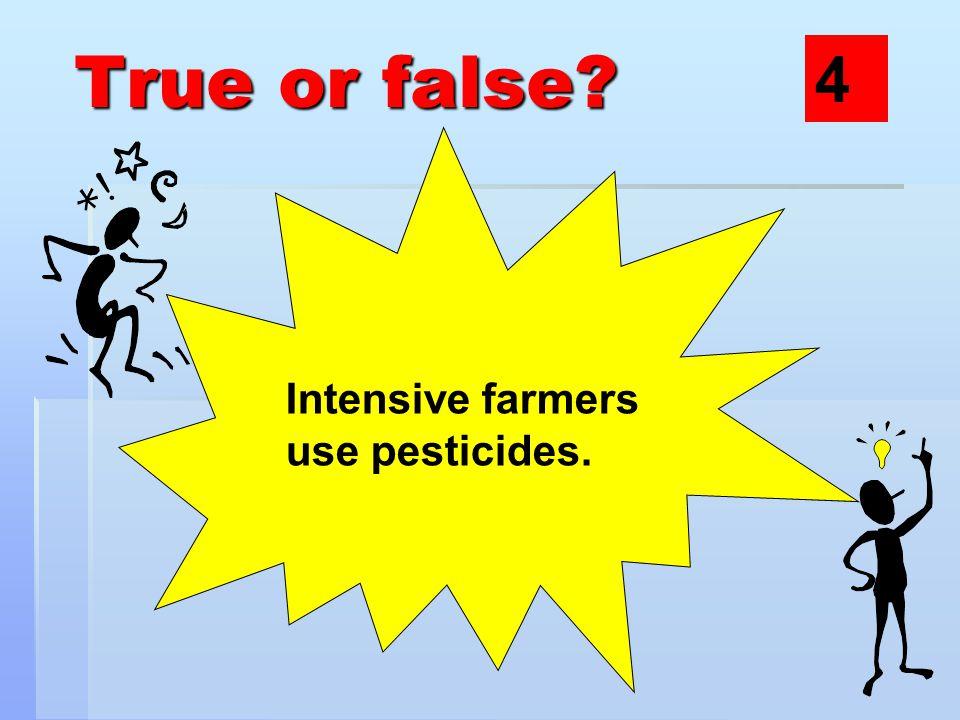 True or false? Organic farmers do not use any fertilisers. 5