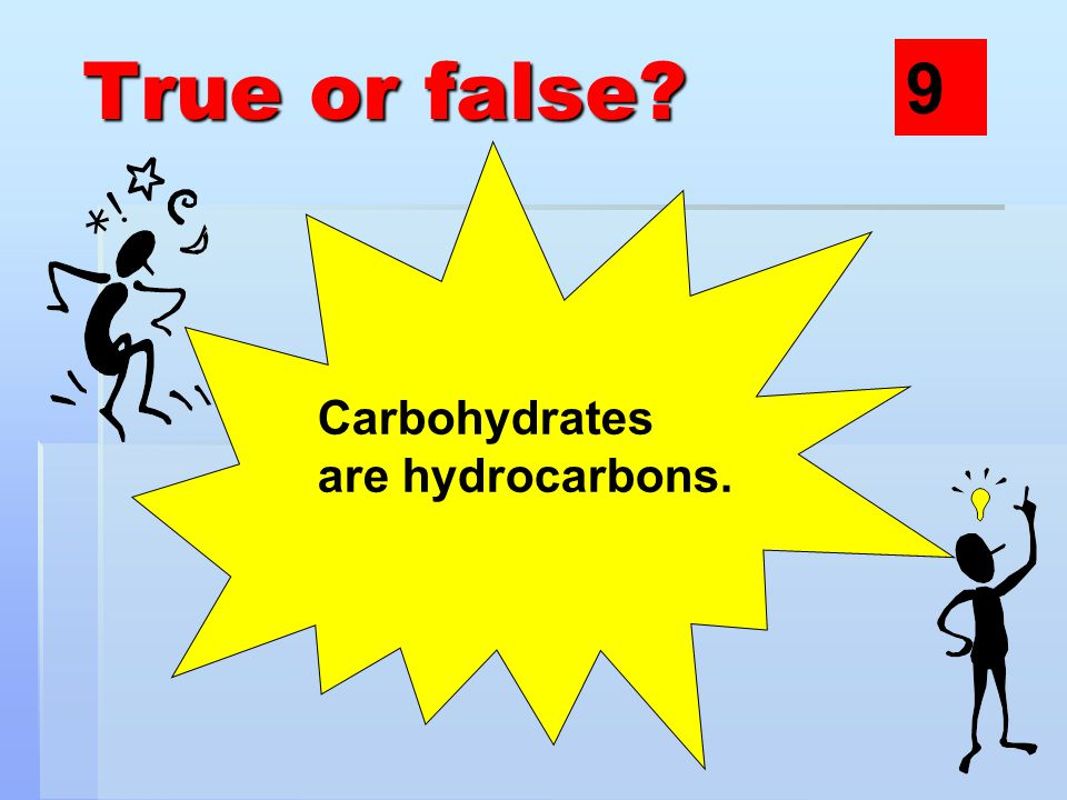 True or false Carbohydrates are hydrocarbons. 9