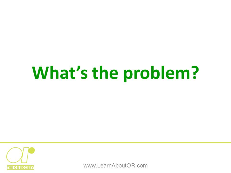 What's the problem www.LearnAboutOR.com