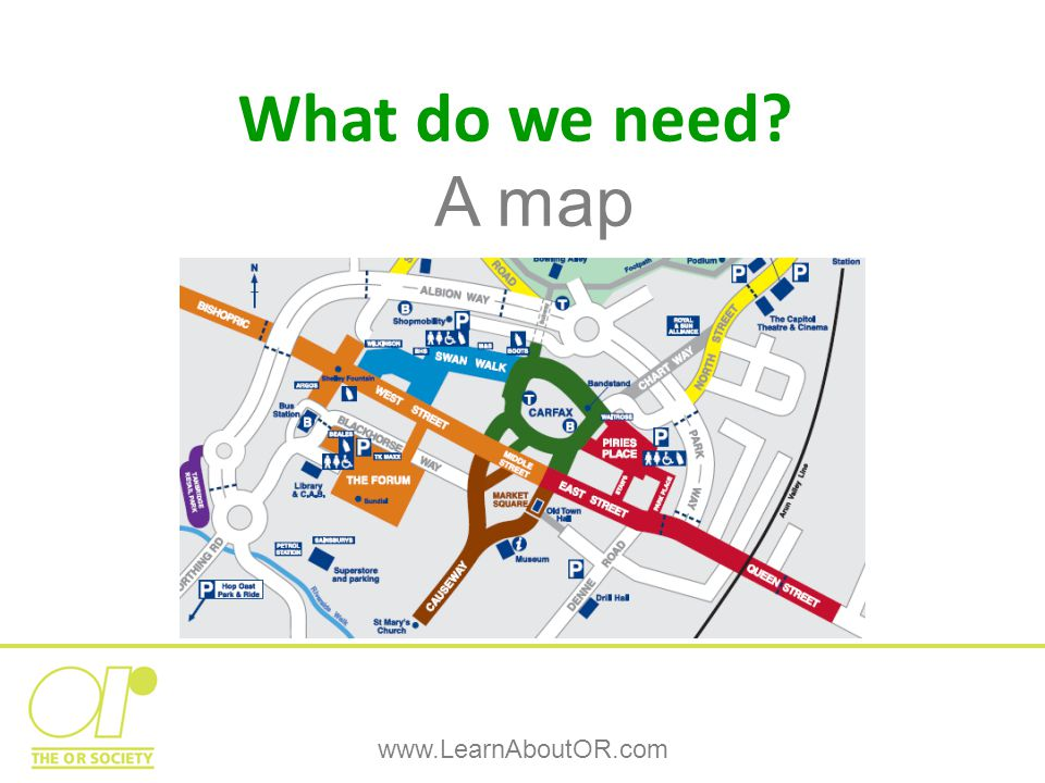 What do we need A map www.LearnAboutOR.com
