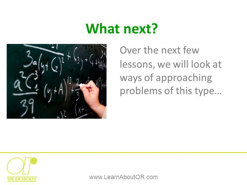 Over the next few lessons, we will look at ways of approaching problems of this type… What next.