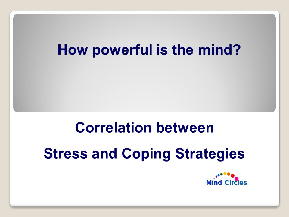 Correlation between Stress and Coping Strategies How powerful is the mind