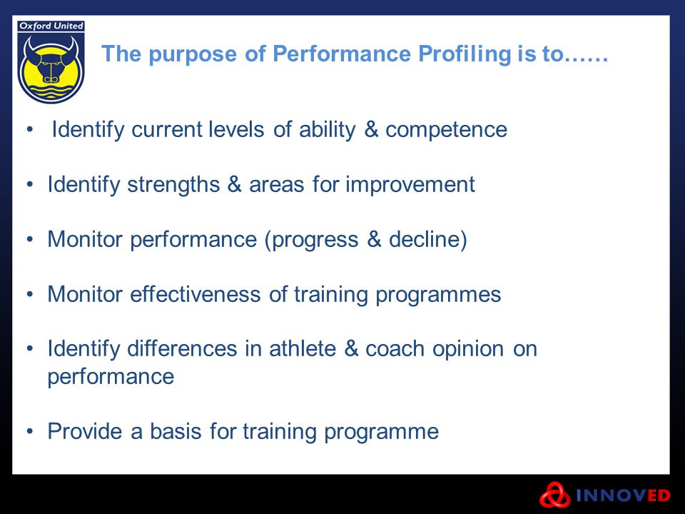 Identify current levels of ability & competence Identify strengths & areas for improvement Monitor performance (progress & decline) Monitor effectiven