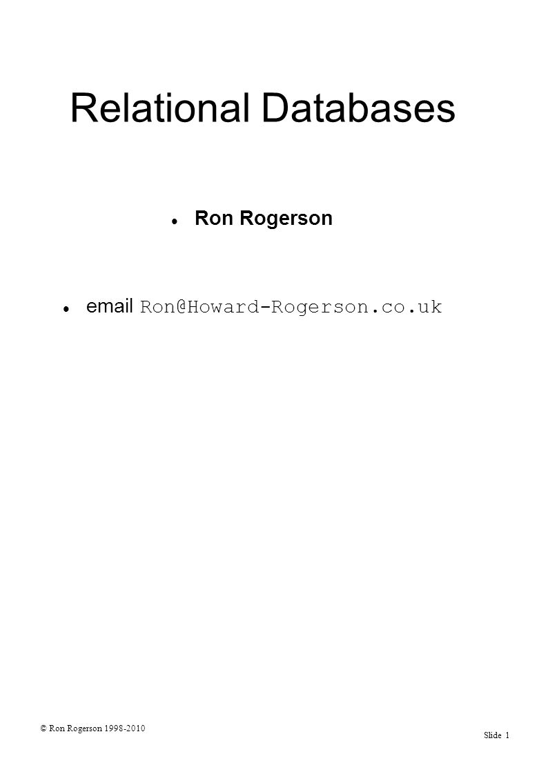 © Ron Rogerson 1998-2010 Slide 2 Topics on this course What is a database.
