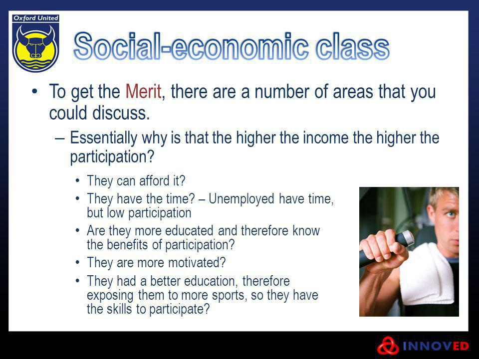 To get the Merit, there are a number of areas that you could discuss. – Essentially why is that the higher the income the higher the participation? Th
