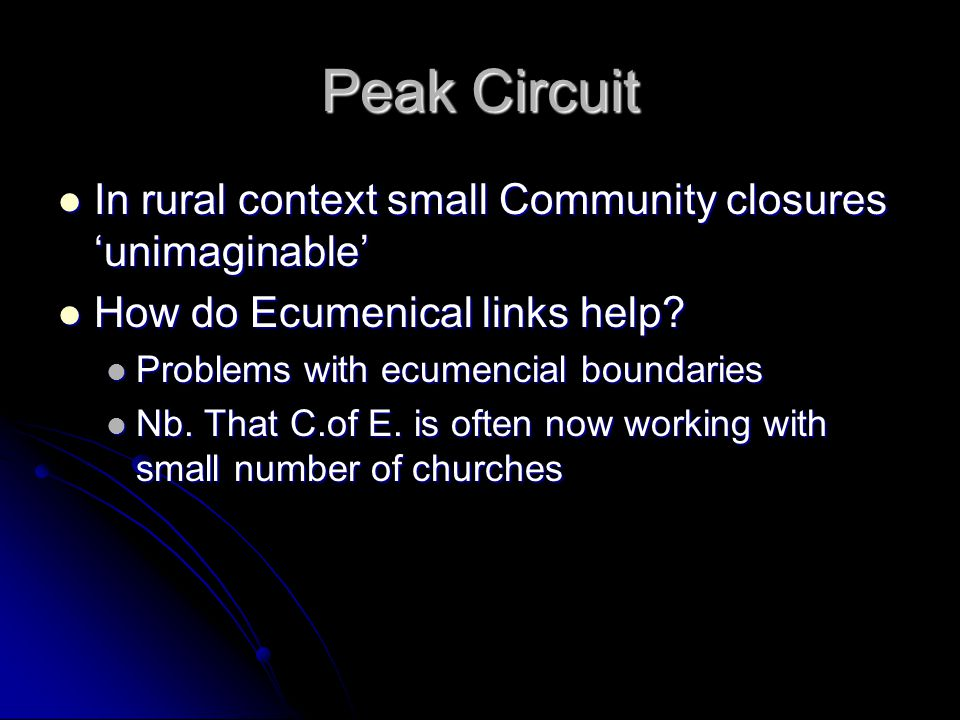 Peak Circuit In rural context small Community closures 'unimaginable' In rural context small Community closures 'unimaginable' How do Ecumenical links help.