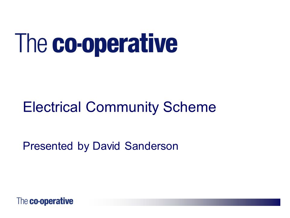 1. Electrical Community Scheme Presented by David Sanderson