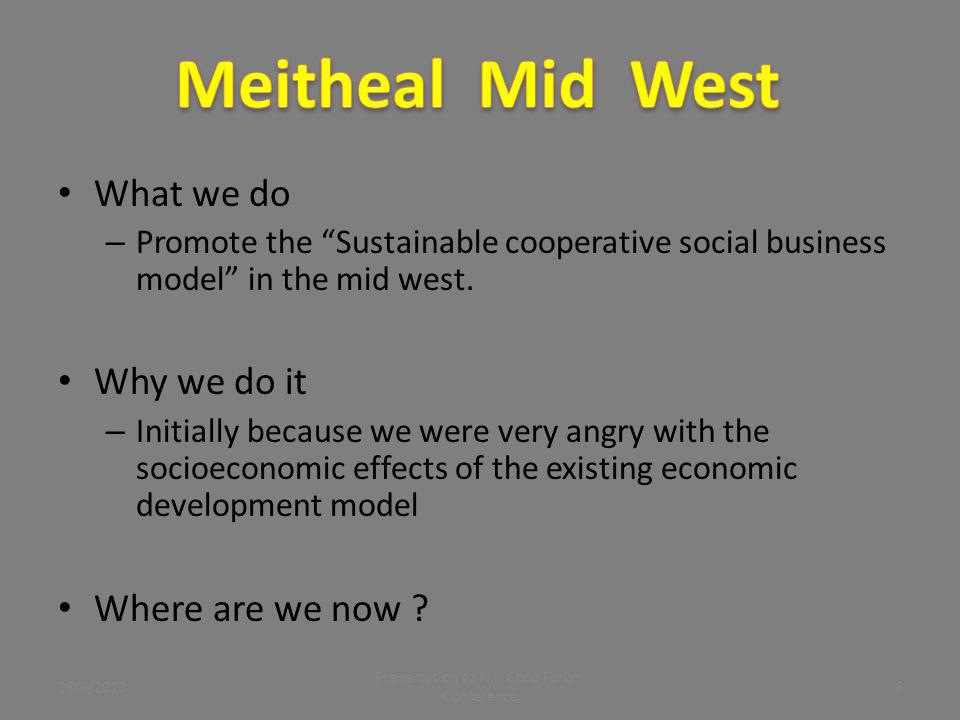 "What we do – Promote the ""Sustainable cooperative social business model"" in the mid west. Why we do it – Initially because we were very angry with the"