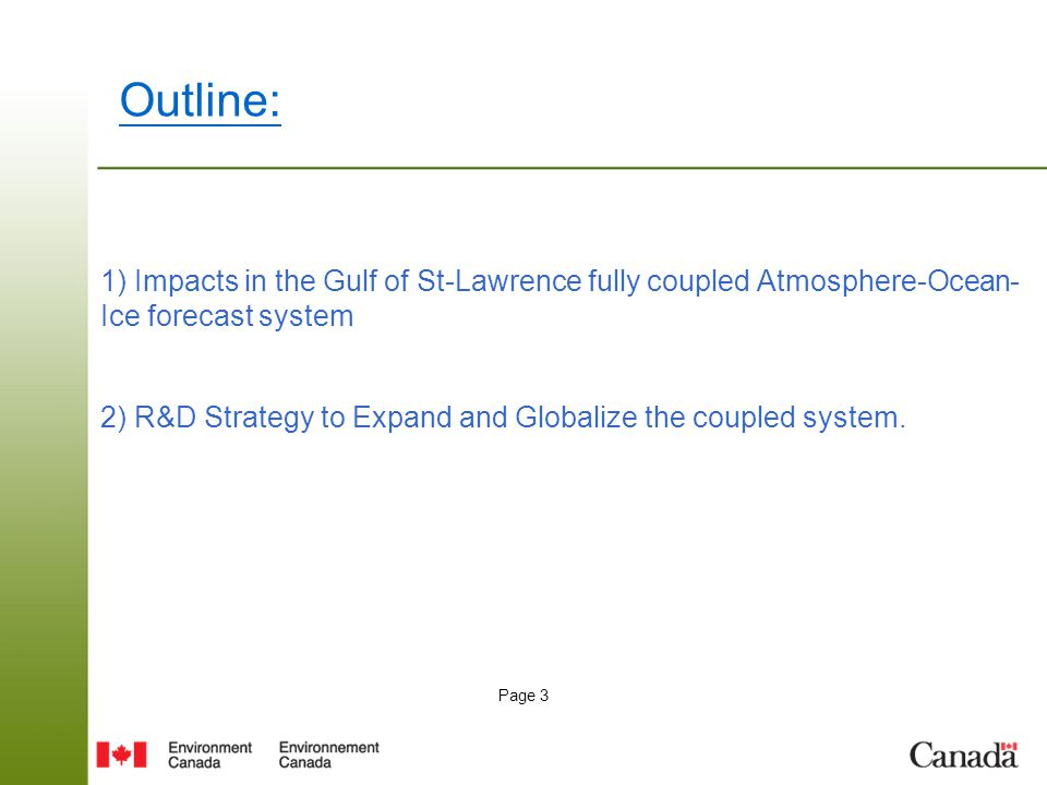 Page 4 Development of the Gulf St-Lawrence forecast system A first operational fully coupled Atmosphere-Ocean-Ice Gulf of St.
