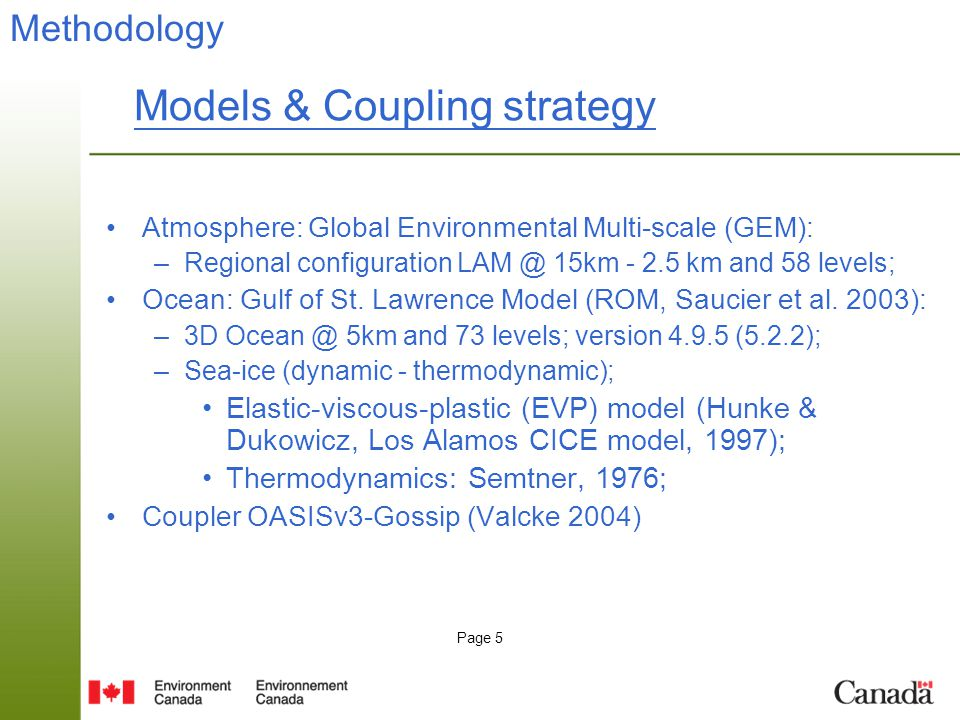 Page 5 Models & Coupling strategy Atmosphere: Global Environmental Multi-scale (GEM): –Regional configuration LAM @ 15km - 2.5 km and 58 levels; Ocean: Gulf of St.