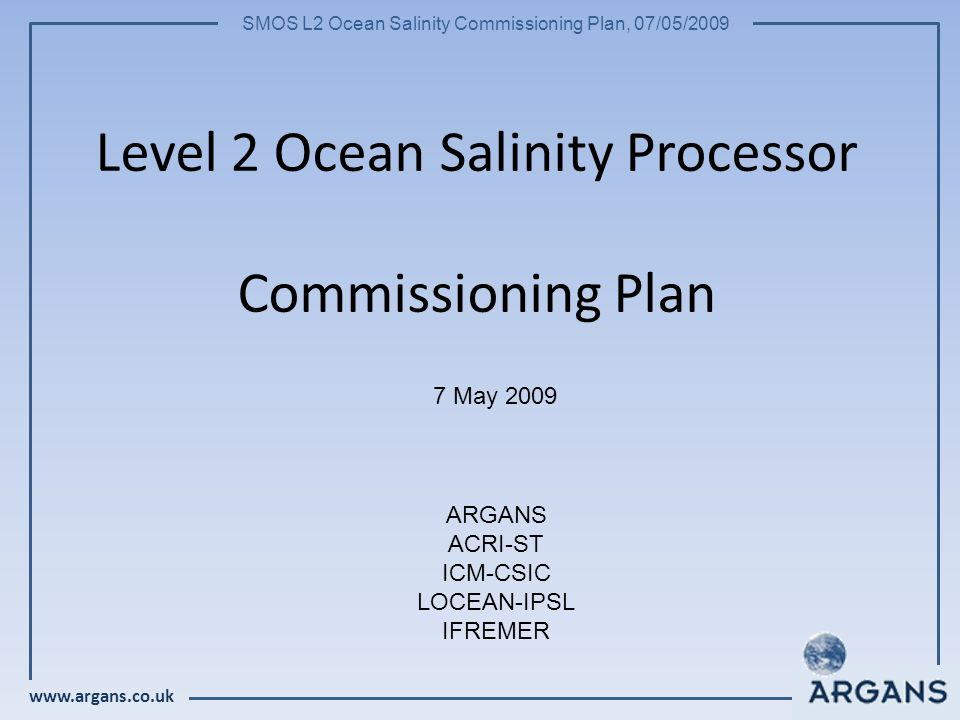 www.argans.co.uk SMOS L2 Ocean Salinity Commissioning Plan, 07/05/2009 First look Southern Pacific Ocean orbits over region far from land: 120°W and 150°W, 30°S and the equator
