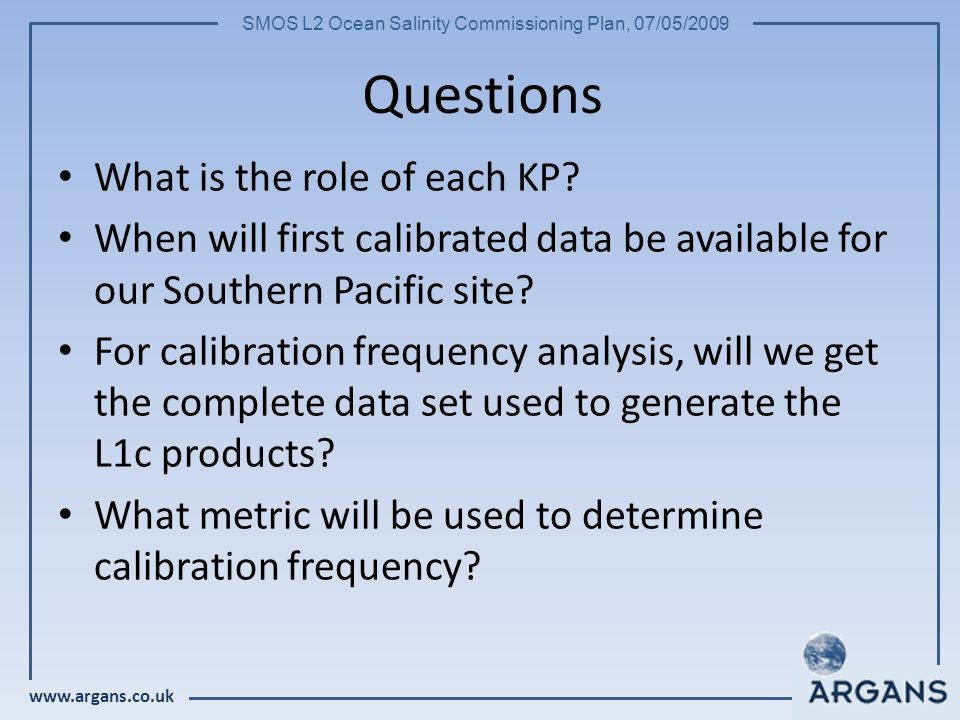 www.argans.co.uk SMOS L2 Ocean Salinity Commissioning Plan, 07/05/2009 Questions What is the role of each KP.