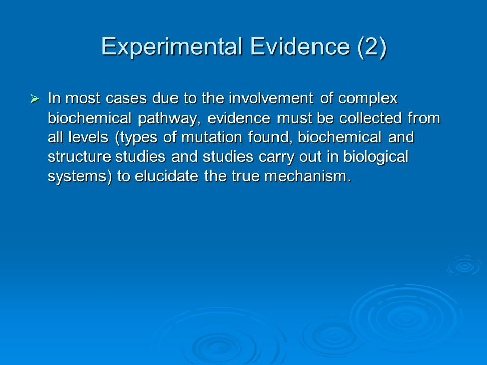 Experimental Evidence (2)  In most cases due to the involvement of complex biochemical pathway, evidence must be collected from all levels (types of
