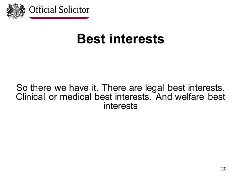 20 Best interests So there we have it. There are legal best interests.